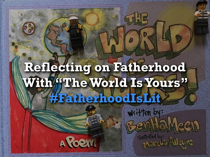 #FatherhoodIsLit The World Is Yours