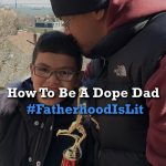 #FatherhoodIsLit How To Be A Dope Dad