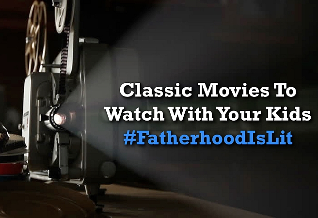 Classic Movies To Watch With Your Kids #FatherhoodIsLit