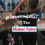 #FatherhoodIsLit x World Maker Faire
