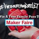 Maker Faire x #FatherhoodIsLit