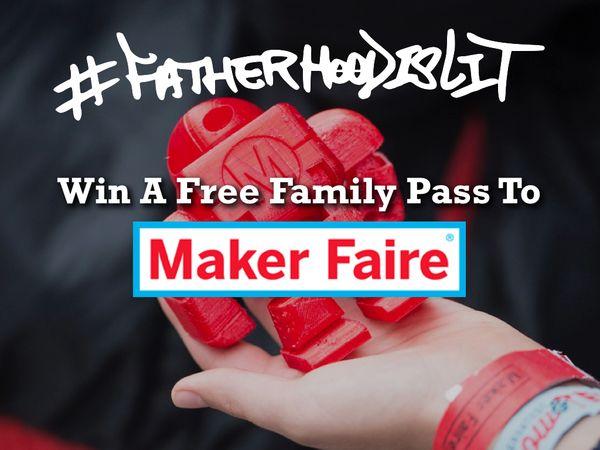 Maker Faire x #FatherhoodIsLit