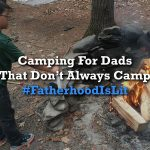 Camping The #FatherhoodIsLit Way