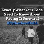 #FatherhoodIsLit Paying It Forward