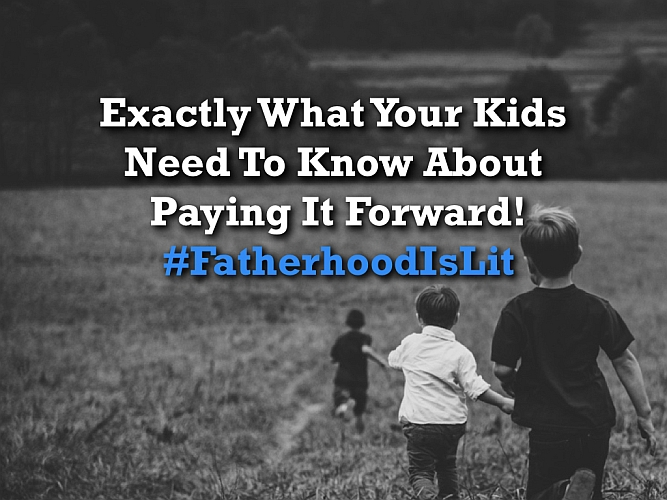 #FatherhoodIsLit Paying It Forward