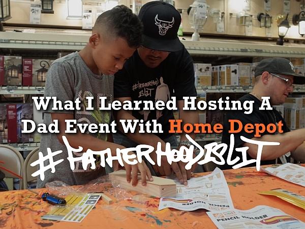 #FatherhoodIsLit x Home Depot Event