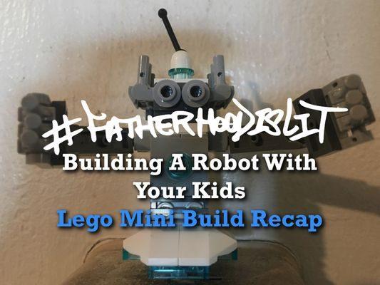 #FatherhoodIsLit Building A Robot
