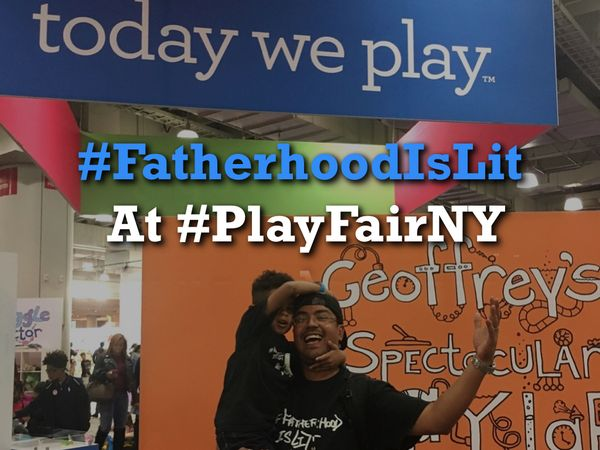 Way To Much Fun #FatherhoodIsLit @ #PlayFairNY